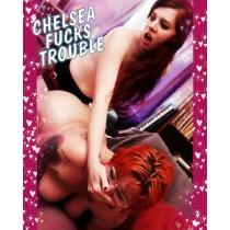 Chelsea Fucks Trouble