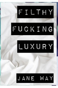 Filthy Fucking Luxury